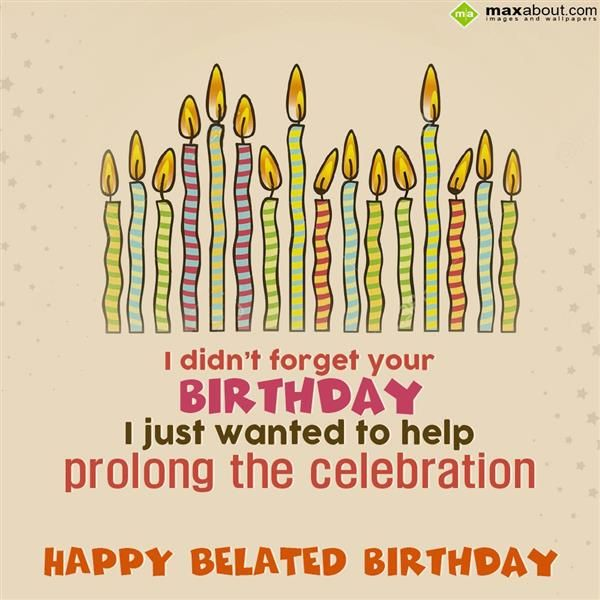 Belated Birthday Greetings SMS: I didnu0-Belated Birthday Greetings SMS: I didnu0026#39;t forget your-14