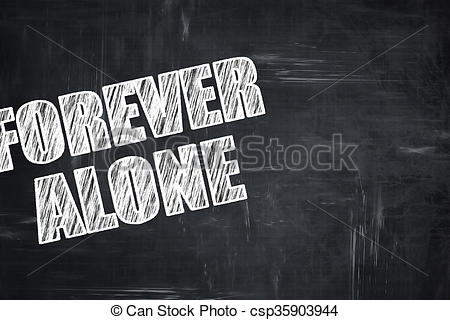 Chalkboard writing: forever alone - csp35903944