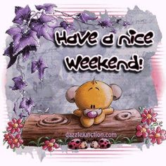 Have A Nice Weekend Happy Wee