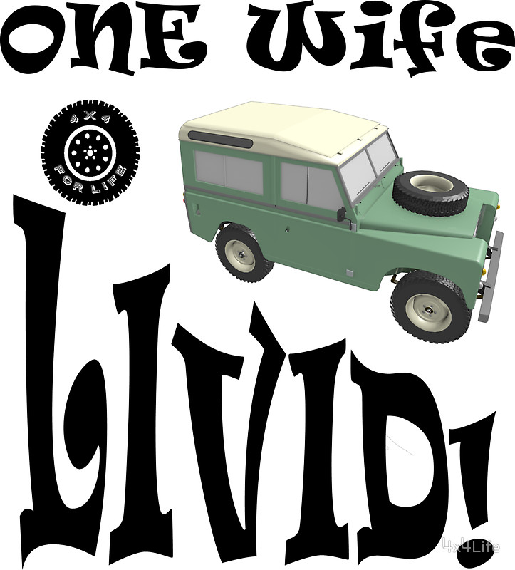 One Life Live It - Wife Livid Land Rover Series by 4x4Life