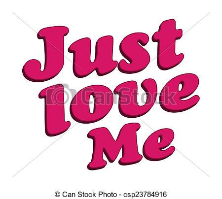 Just Love Me Text Typographic Quote - csp23784916