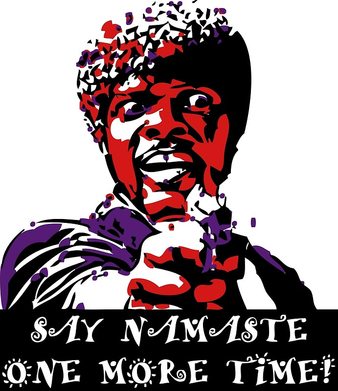 Samuel L Jackson Say Namaste One More Ti-Samuel L Jackson Say Namaste One More Time by Handstand365-18