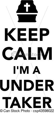 Keep calm I am a Undertaker - csp43598022